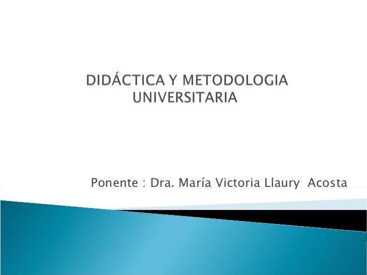 Ponente : Dra. María Victoria Llaury  Acosta
