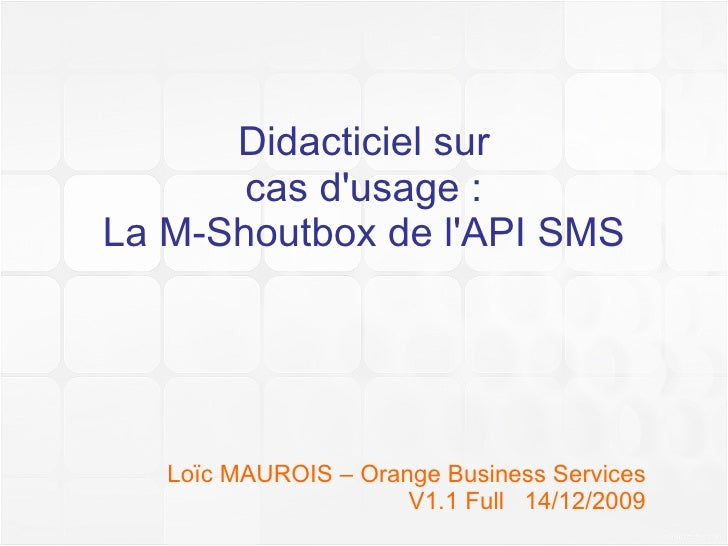 Didacticiel sur cas d'usage : La M-Shoutbox de l'API SMS Loïc MAUROIS – Orange Business Services V1.1 Full  14/12/2009