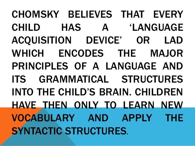 chomskys lad essay points It appears that chomsky proposes new theories without much empirical evidence in his innateness a limited point of views language acquisition device.