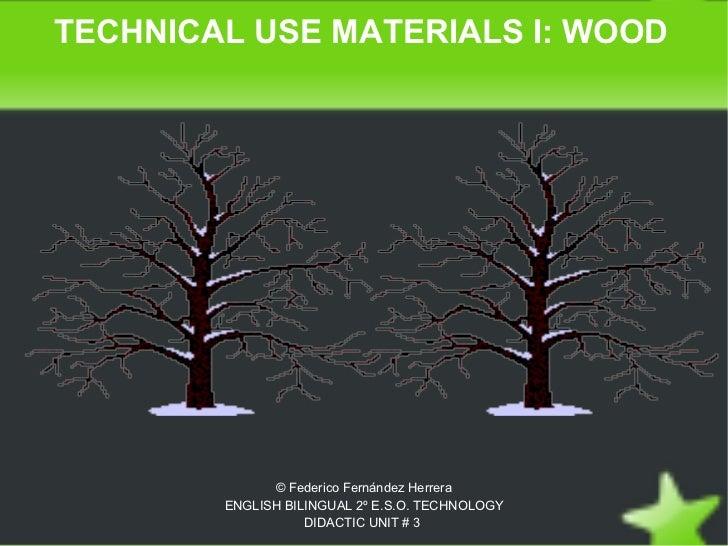 TECHNICAL USE MATERIALS I: WOOD                  © Federico Fernández Herrera            ENGLISH BILINGUAL 2º E.S.O. TECHN...