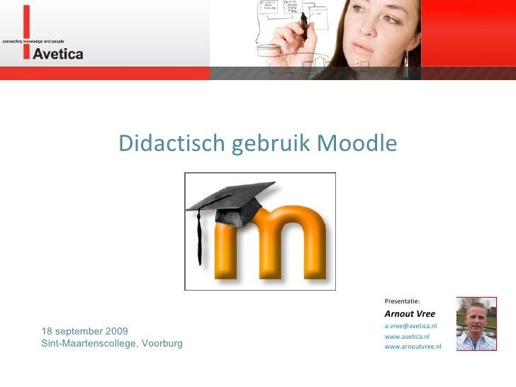 Didactisch gebruik Moodle Presentatie: Arnout Vree [email_address]   www.avetica.nl   www.arnoutvree.nl 18 september 2009 ...