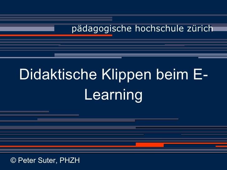 Didaktische Klippen beim E-Learning <ul><li>pädagogische hochschule zürich </li></ul>© Peter Suter, PHZH