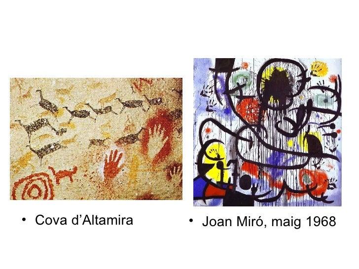 <ul><li>Cova d'Altamira </li></ul><ul><li>Joan Miró, maig 1968 </li></ul>