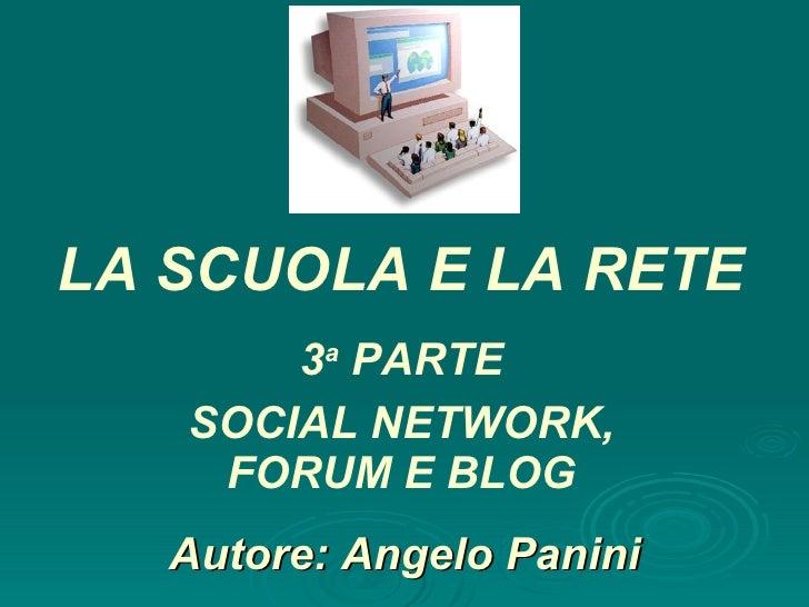 Autore: Angelo Panini 3 a  PARTE SOCIAL NETWORK, FORUM E BLOG LA SCUOLA E LA RETE