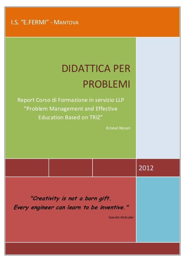 """I.S. """"E.FERMI"""" - MANTOVA 2012 DIDATTICA PER PROBLEMI Report Corso di Formazione in servizio LLP """"Problem Management and Ef..."""