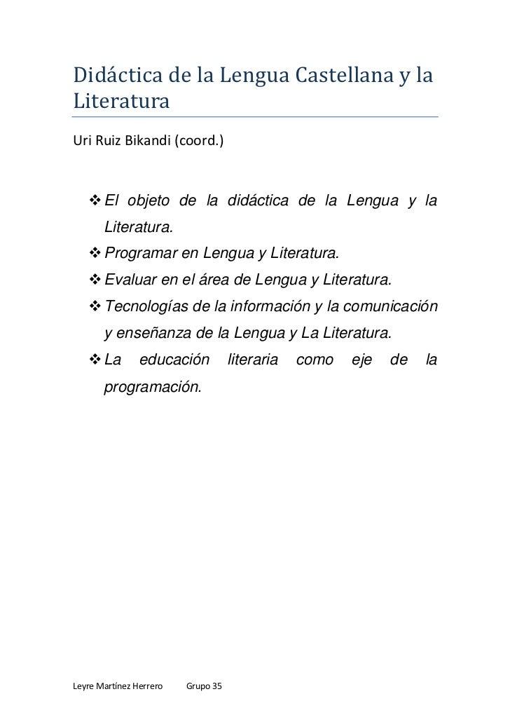 Didáctica de la Lengua Castellana y laLiteraturaUri Ruiz Bikandi (coord.)    El objeto de la didáctica de la Lengua y la ...