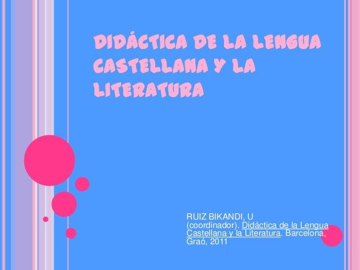 DIDÁCTICA DE LA LENGUACASTELLANA Y LALITERATURA        RUIZ BIKANDI, U        (coordinador). Didáctica de la Lengua       ...