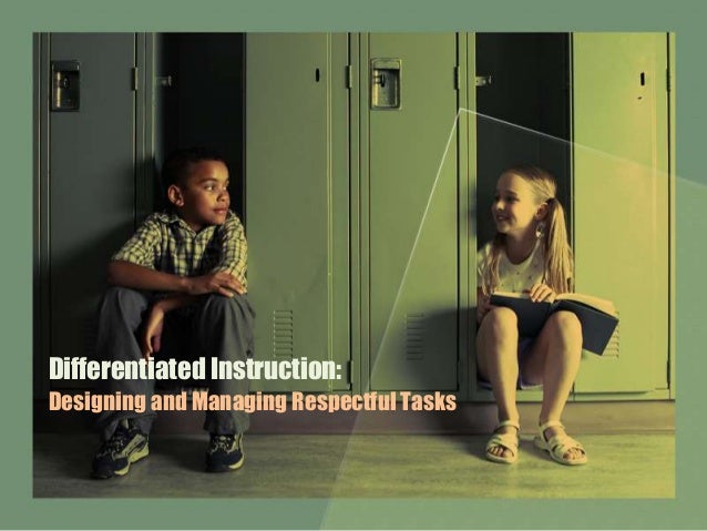 Differentiated Instruction: Designing and Managing Respectful Tasks