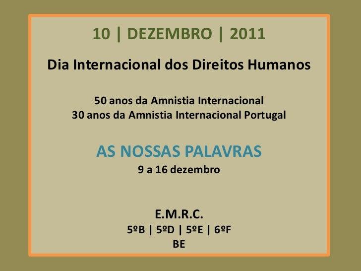 10 | DEZEMBRO | 2011Dia Internacional dos Direitos Humanos       50 anos da Amnistia Internacional   30 anos da Amnistia I...