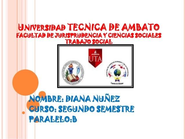 UNIVERSIDAD TECNICA DE AMBATOFACULTAD DE JURISPRUDENCIA Y CIENCIAS SOCIALES               TRABAJO SOCIAL   NOMBRE: DIANA N...