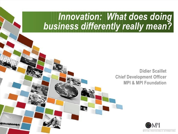 Innovation: What does doing    business differently really mean?                                  Didier Scaillet         ...