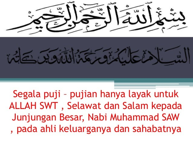 Segala puji – pujian hanya layak untukALLAH SWT , Selawat dan Salam kepadaJunjungan Besar, Nabi Muhammad SAW, pada ahli ke...