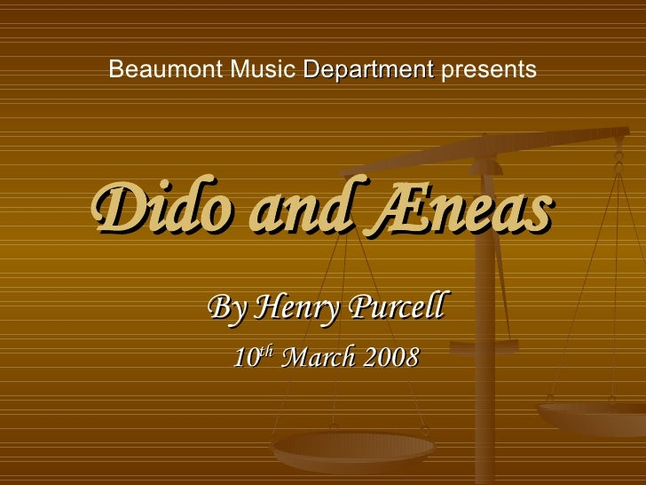 Dido and Æneas   By Henry Purcell 10 th  March 2008 Beaumont Music  Department  presents