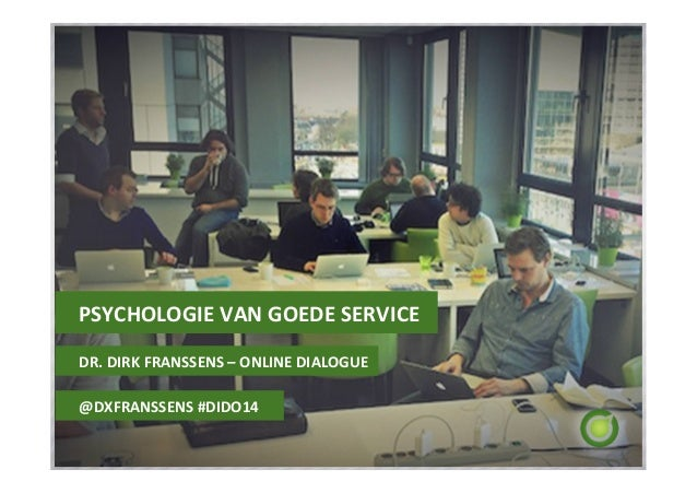PSYCHOLOGIE  VAN  GOEDE  SERVICE   DR.  DIRK  FRANSSENS  –  ONLINE  DIALOGUE   @DXFRANSSENS  #DIDO14...