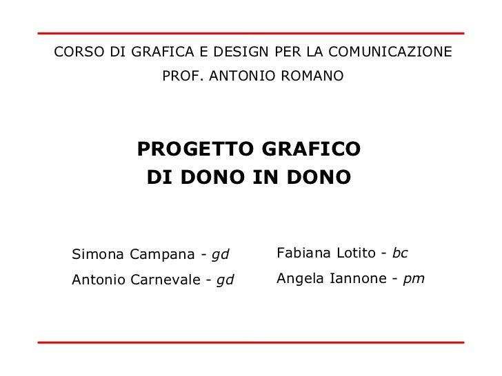 PROGETTO GRAFICO DI DONO IN DONO Simona Campana -  gd Antonio Carnevale -  gd Fabiana Lotito -  bc Angela Iannone -  pm CO...