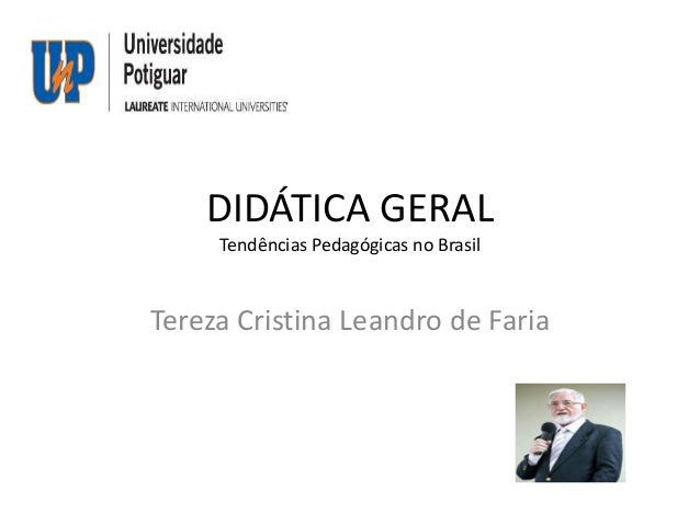 DIDÁTICA GERAL Tendências Pedagógicas no Brasil  Tereza Cristina Leandro de Faria