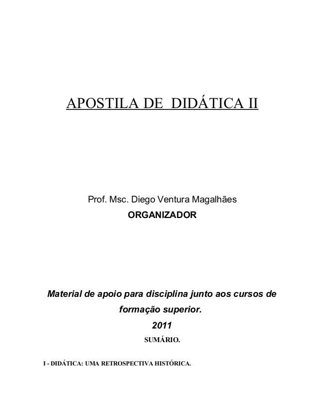 APOSTILA DE DIDÁTICA II Prof. Msc. Diego Ventura Magalhães ORGANIZADOR Material de apoio para disciplina junto aos cursos ...