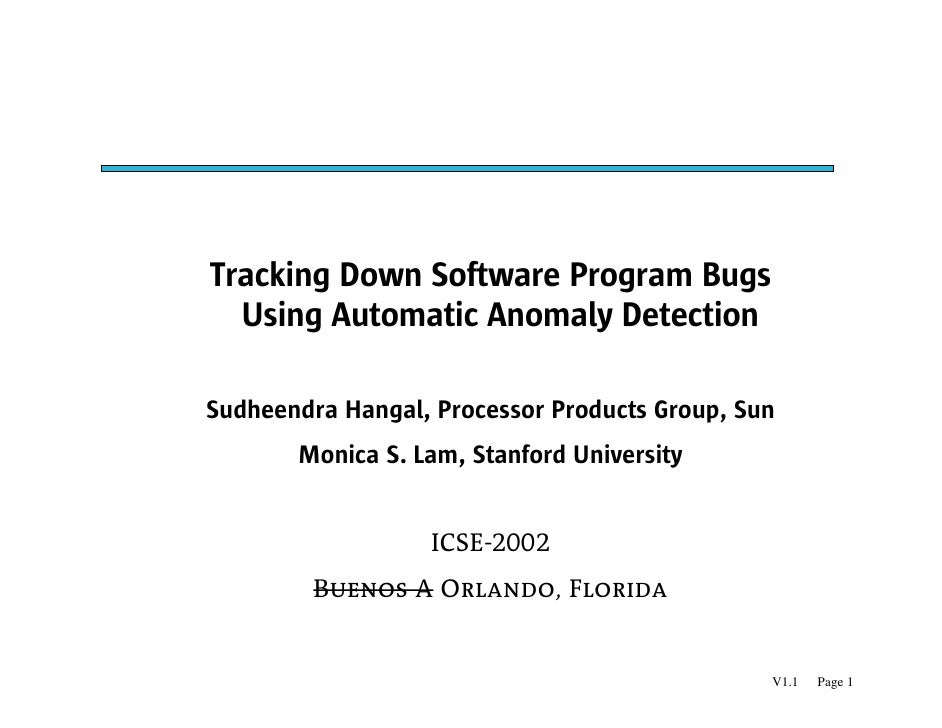 Tracking Down Software Program Bugs   Using Automatic Anomaly Detection  Sudheendra Hangal, Processor Products Group, Sun ...