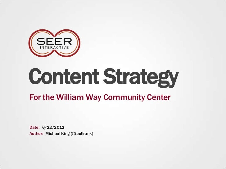Content StrategyFor the William Way Community CenterDate: 6/22/2012Author: Michael King (@ipullrank)