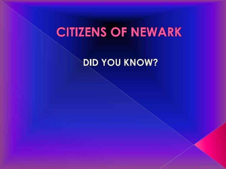 CITIZENS OF NEWARK<br />      DID YOU KNOW?<br />