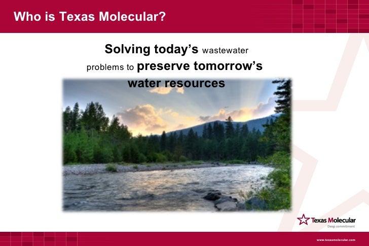 Who is Texas Molecular? <ul><li>Solving today's  wastewater </li></ul><ul><li>problems to  preserve tomorrow's  </li></ul>...