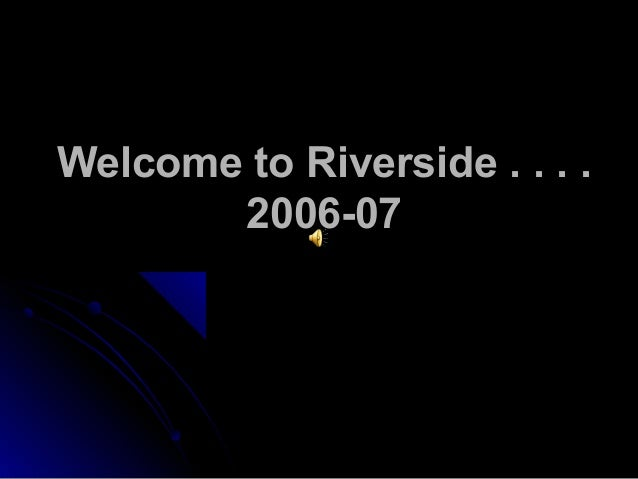 Welcome to Riverside . . . . 2006-07