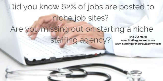 Did you know 62% of jobs are posted to  niche job sites?  Are you missing out on starting a niche  staffing agency? Find O...