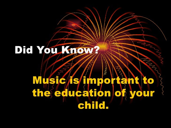 Did You Know? Music is important to the education of your child.