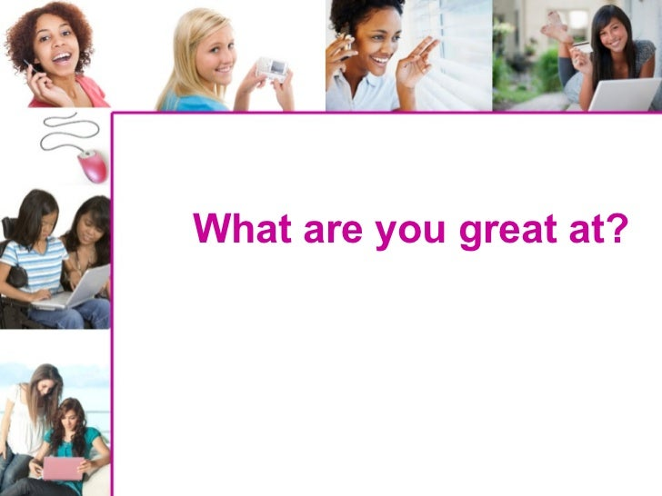 What are you great at?