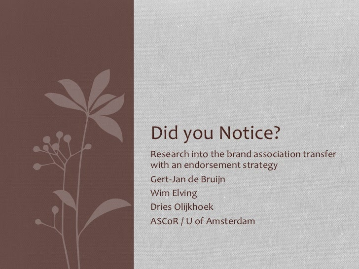 Research into the brand association transfer with an endorsement strategy Gert-Jan de Bruijn Wim Elving Dries Olijkhoek AS...
