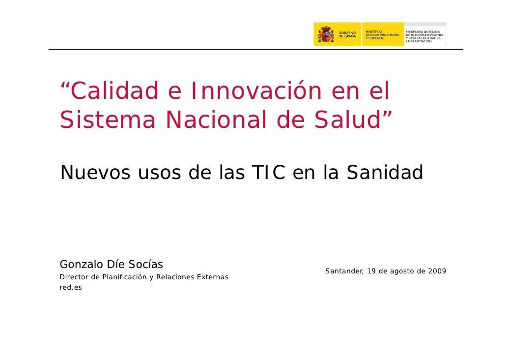 """""""Calidad e Innovación en el  Calidad Sistema Nacional de Salud""""  Nuevos usos de las TIC en la Sanidad    Gonzalo Díe Socía..."""