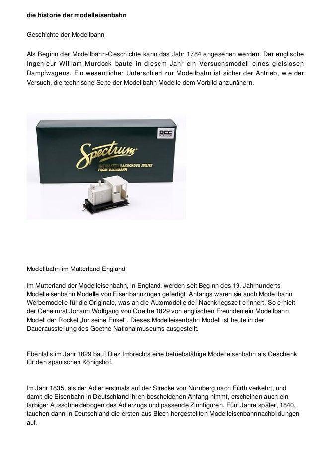 die historie der modelleisenbahn Geschichte der Modellbahn Als Beginn der Modellbahn-Geschichte kann das Jahr 1784 angeseh...