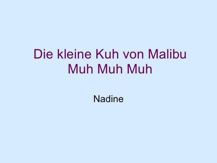 Die kleine Kuh von Malibu Muh Muh Muh Nadine
