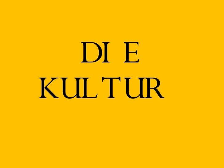 DIE KULTUR