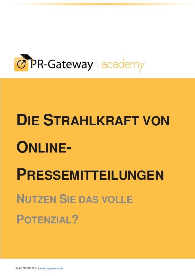 © ADENION 2014 | www.pr-gateway.de DIE STRAHLKRAFT VON ONLINE- PRESSEMITTEILUNGEN NUTZEN SIE DAS VOLLE POTENZIAL?