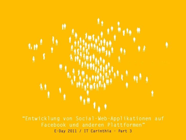 Entwicklung von Social-Web-Applikationen auf Facebook und anderen Plattformen - E-Day 2011/IT-Carinthia - Part 3/3