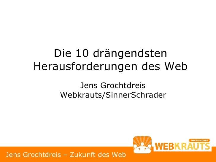 Die 10 drängendsten        Herausforderungen des Web                    Jens Grochtdreis                Webkrauts/SinnerSc...