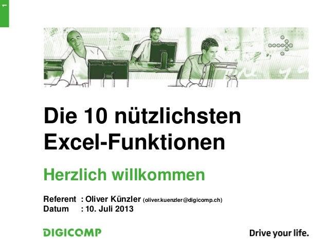 Die 10 nützlichsten Excel-Funktionen Herzlich willkommen Referent : Oliver Künzler (oliver.kuenzler@digicomp.ch) Datum : 1...