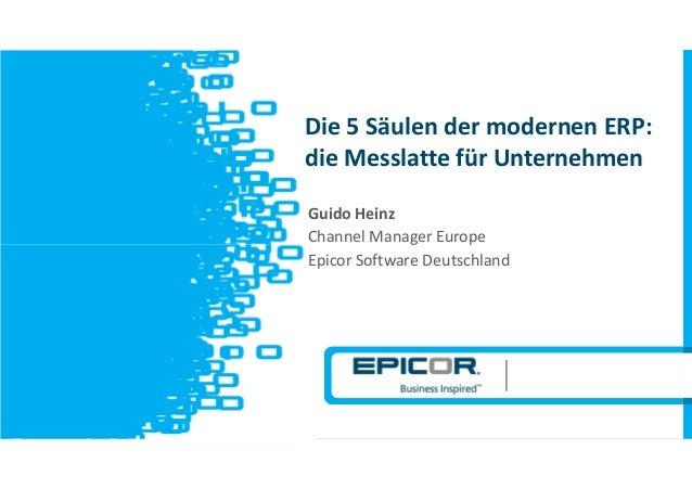 v Guido Heinz Channel Manager Europe Epicor Software Deutschland Die 5 Säulen der modernen ERP: die Messlatte für Unterneh...