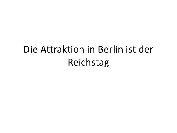 Die Attraktion in Berlin ist der Reichstag<br />