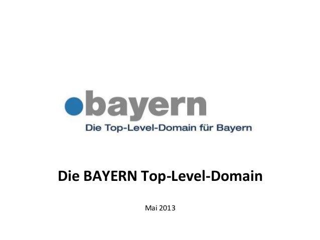 Die BAYERN Top-Level-DomainMai 2013dotBayern, PunktBayern, BayernDomain vorbestellen