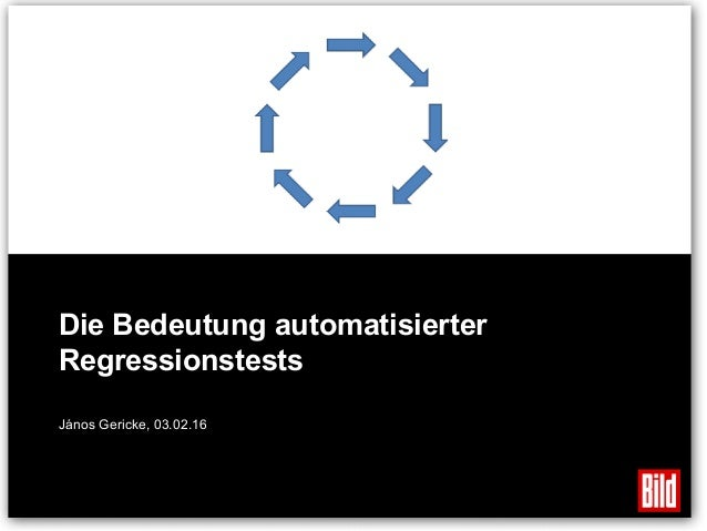 Die Bedeutung automatisierter Regressionstests Berlin, 03.02.16