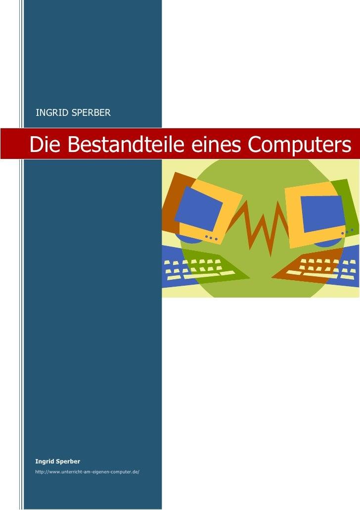 INGRID SPERBER   Die Bestandteile eines Computers     Ingrid Sperber http://www.unterricht-am-eigenen-computer.de/