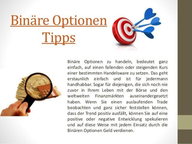 Binäre Optionen  Tipps  Binäre Optionen zu handeln, bedeutet ganz  einfach, auf einen fallenden oder steigenden Kurs  eine...