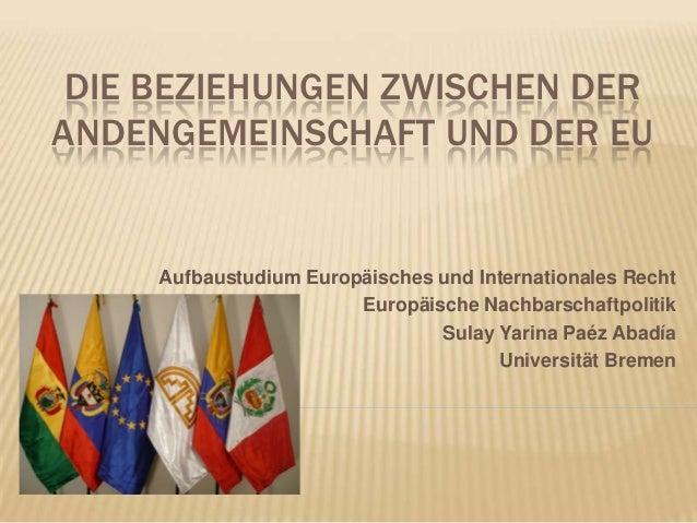 DIE BEZIEHUNGEN ZWISCHEN DERANDENGEMEINSCHAFT UND DER EU     Aufbaustudium Europäisches und Internationales Recht         ...