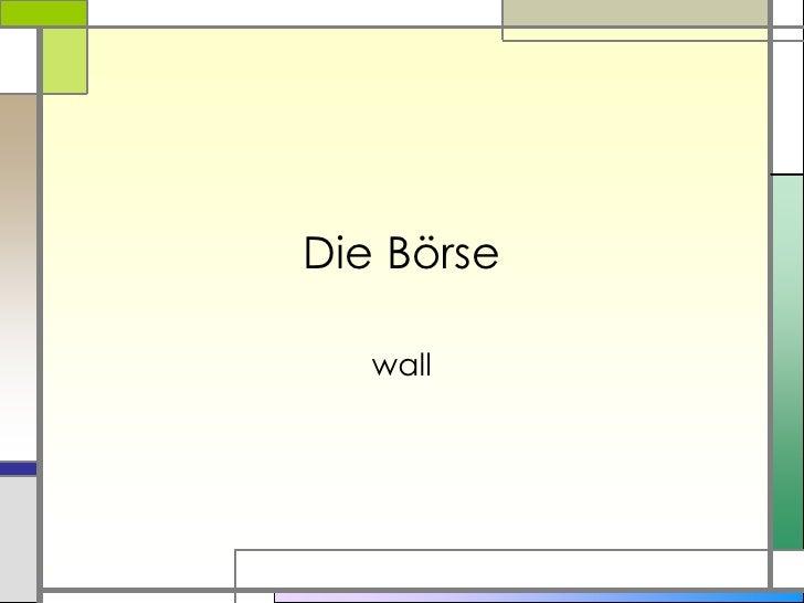 Die Börse<br />wall<br />