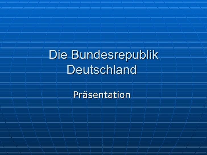 Die Bundesrepublik   Deutschland   Präsentation