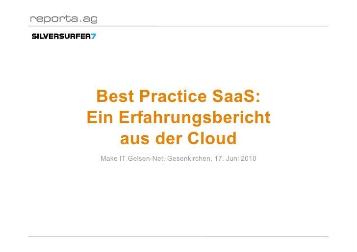 Best Practice SaaS: Ein Erfahrungsbericht     aus der Cloud  Make IT Gelsen-Net, Gesenkirchen, 17. Juni 2010