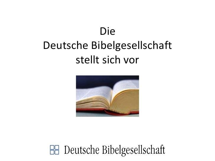 DieDeutsche Bibelgesellschaftstellt sich vor<br />