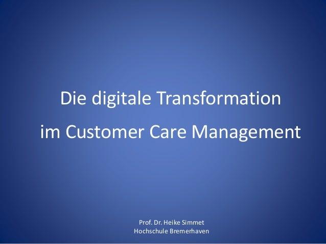 Die digitale Transformation im Customer Care Management Prof. Dr. Heike Simmet Hochschule Bremerhaven
